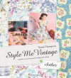 Style Me Vintage: Clothes: A Guide to Sourcing and Creating Retro Looks - Naomi Thompson