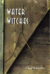 Water Witches (Hardscrabble Books-Fiction of New England) - Chris Bohjalian