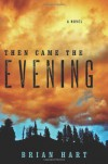 Then Came the Evening: A Novel - Brian Hart