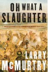Oh What a Slaughter: Massacres in the American West: 1846--1890 - Larry McMurtry