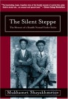 Silent Steppe: The Memoir of a Kazakh Nomad Under Stalin - Mukhamet Shayakhmetov