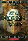 At The Crossing Places (Arthur Trilogy) - Kevin Crossley-Holland