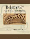 The Deep Mystery: The Day the Pole Moved - B.L. Freeborn