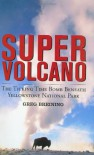 Super Volcano: The Ticking Time Bomb Beneath Yellowstone National Park - Greg Breining