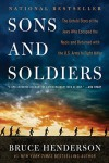 Sons and Soldiers: The Untold Story of the Jews Who Escaped the Nazis and Returned with the U.S. Army to Fight Hitler - Bruce Henderson