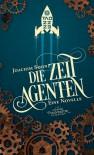 Die Zeitagenten: Eine Novelle - Joachim Sohn