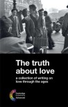 The Truth about Love: A Collection of Writing on Love Through the Ages - Stephen Siddall, Mary Ward