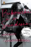 Bukowski in a Sundress: Confessions from a Writing Life - Kim Addonizio