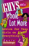Guys and a Whole Lot More: Advice for Teen Girls on Almost Everything! - Susie Shellenberger