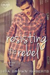 Resisting the Rebel - Lisa Brown Roberts