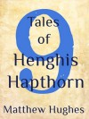 9 Tales of Henghis Hapthorn - Matthew Hughes