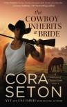 The Cowboy Inherits a Bride (Cowboys of Chance Creek) - Cora Seton