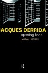 Jacques Derrida: Opening Lines (Critics of the Twentieth Century) - Maria Hobson