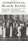 The Original Black Elite: Daniel Murray and the Story of a Forgotten Era - Elizabeth Dowling Taylor