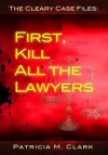 First, Kill All The Lawyers - Patricia Clark