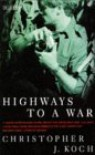 Highways to a War (Volume One of Beware of the Past) - Christopher J. Koch, Christopher Kock