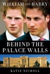 William and Harry: Behind the Palace Walls - Katie Nicholl