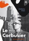Le Corbusier. Architekt jutra - Anthony Flint