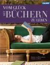 Vom Glück mit Büchern zu leben - Stefanie von Wietersheim