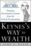 Keynes's Way to Wealth: Timeless Investment Lessons from The Great Economist (General Finance & Investing) - John F. Wasik