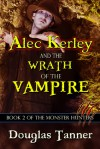 Alec Kerley and the Wrath of the Vampire  - Douglas Tanner