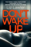 Don't Wake Up: A shocking and compelling new thriller that you will not be able to put down! - Liz Lawler