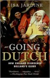 Going Dutch: How England Plundered Holland's Glory - Lisa Jardine