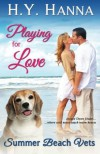Playing for Love (Summer Beach Vets 1) (Volume 1) - H.Y. Hanna