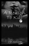 A Reason to Kill - C.P.  Smith