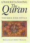 Understanding the Qur'an: Themes and Styles - Muhammad A.S. Abdel Haleem