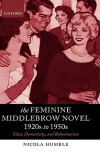 The Feminine Middlebrow Novel, 1920s to 1950s: Class, Domesticity, and Bohemianism - Nicola Humble