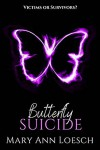 Butterfly Suicide - Mary Ann Loesch
