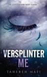 Versplinter Me (Shatter Me, #2.5) - Tahereh Mafi, Titia Seveke