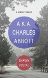 A.K.A. Charles Abbott, a Kindle Single - Shawn Vestal