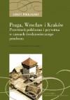 Praga, Wrocław i Kraków. Przestrzeń publiczna i prywatna w czasach średniowiecznego przełomu - Jerzy Piekalski