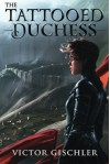 The Tattooed Duchess (A Fire Beneath the Skin) - Victor Gischler