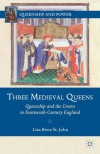 Three Medieval Queens: Queenship and the Crown in Fourteenth-Century England - Lisa Benz St. John