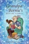 Grandpa Bernie's Bedtime Stories - Bernard Ditchik