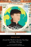 Around the World in Seventy-Two Days: And Other Writings (Penguin Classics) - Nellie Bly