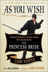 As You Wish: Inconceivable Tales from the Making of The Princess Bride - Rob Reiner, Joe Layden, Cary Elwes
