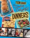 A Teen Guide to Creative, Delightful Dinners (Teen Cookbooks) - Dana Meachen Rau