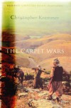 The Carpet Wars: A Journey Across the Islamic Heartlands - Christopher Kremmer