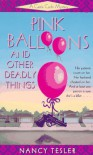 Pink Balloons and Other Deadly Things - Nancy Tesler