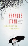 Remembering the Bones - Frances Itani