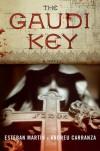 The Gaudi Key: A Novel - Esteban Martin;Andreu Carranza
