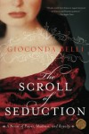 The Scroll of Seduction: A Novel of Power, Madness, and Royalty - Gioconda Belli