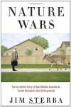 Nature Wars: The Incredible Story of How Wildlife Comebacks Turned Backyards into Battlegrounds - Jim Sterba