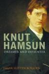 Knut Hamsun: Dreamer & Dissenter - Ingar Sletten Kolloen, Erik Skuggevik, Deborah Dawkin