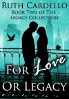 For Love Or Legacy (Legacy Collection, #2) - Ruth Cardello