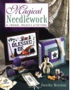 Magical Needlework: 35 Original Projects & Patterns - Dorothy Morrison